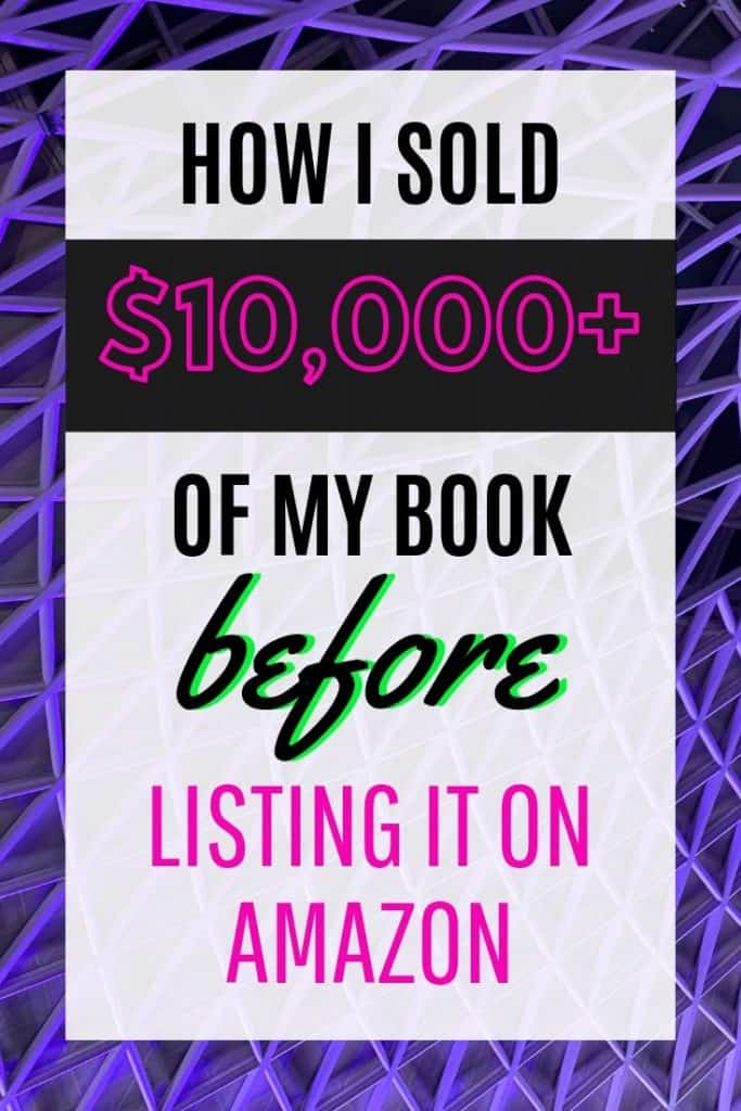 How I Sold More Than $10,000 of a Book BEFORE Putting it on Amazon