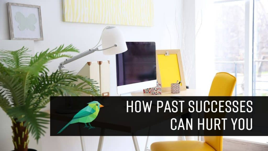 How Past Successes Can Hurt Your Blogging or Freelancing Career