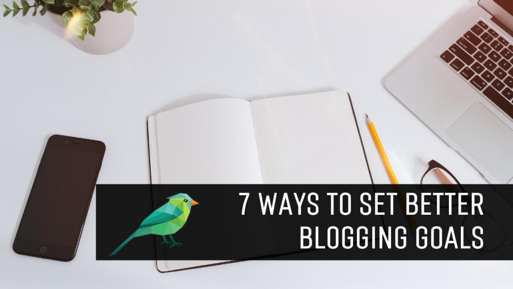 7 Ways to Set (& Reach) Your Blogging Goals in 2020.